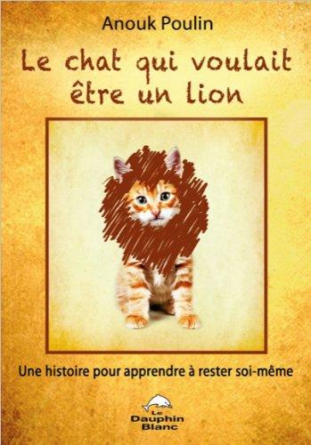 Le chat qui voulait être un lion - Une histoire pour apprendre à rester soi-même