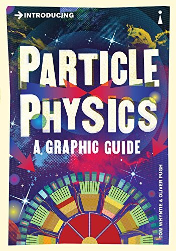 Introducing Particle Physics: A Graphic Guide by Tom Whyntie (2014-02-11)
