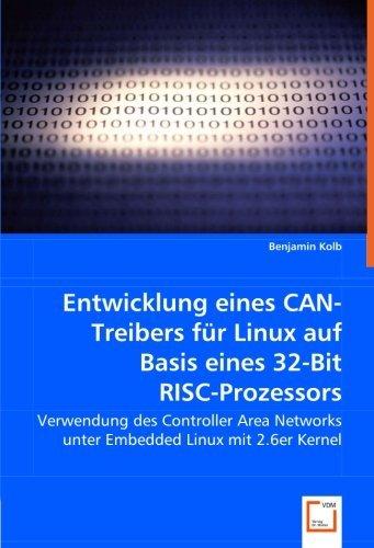 N-Treibers f??r Linux auf Basis eines 32-Bit RISC-Prozessors: Verwendung des Controller Area Networks unter Embedded Linux mit 2.6er Kernel by Benjamin Kolb (2008-04-03) ()
