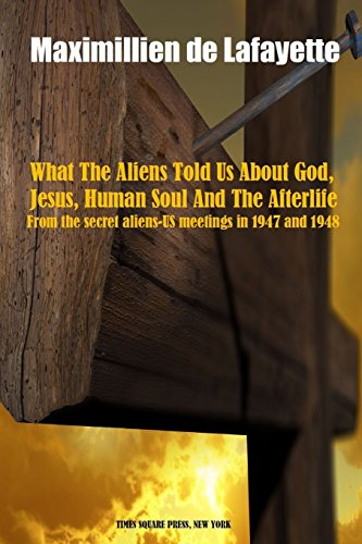 What The Aliens Told Us About God, Jesus, Human Soul And The Afterlife por Maximillien De Lafayette