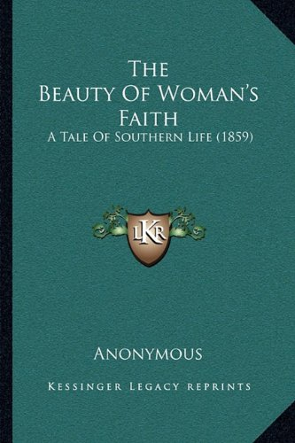 The Beauty of Woman's Faith: A Tale of Southern Life (1859)