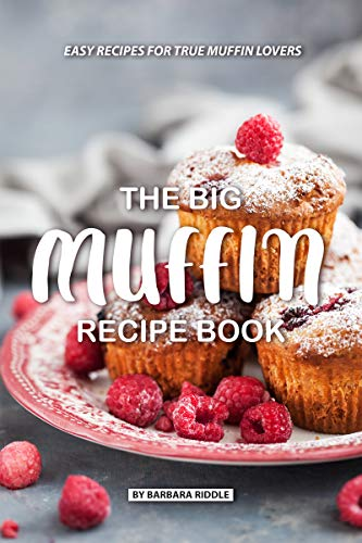 The Big Muffin Recipe Book: Easy Recipes for True Muffin Lovers (English  Edition)