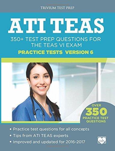 ATI TEAS Practice Tests Version 6: 350+ Test Prep Questions for the TEAS VI Exam by ATI TEAS VI Test Prep Team (2016-07-02)