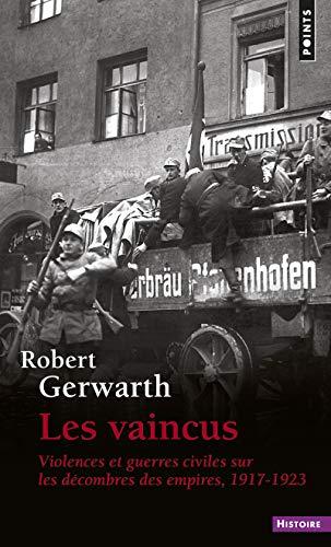 Les Vaincus. Violences et guerres civiles sur les décombres des empires, 1917-1923 par  Robert Gerwarth