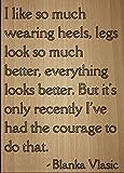 I like SO VIEL tragen Heels, Beine Look... Zitat von Blanka VLASIC, Laser Gravur auf Holz Plaque–Größe: 20,3x