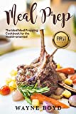 Meal Prep: The Ideal Meal Prepping Cookbook for Health-oriented (Meal Planning, Whole Foods, Quick and easy, Meals, Gourmet, Healthy, Prepping)