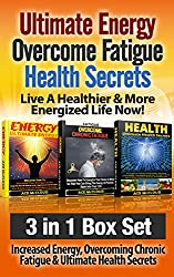 Ultimate Energy: Overcome Fatigue: Health Secrets: Live A Healthier & More Energized Life Now!: 3 in 1 Box Set: Increased Energy, Overcoming Chronic Fatigue ... Health Foods, Vitamins and Minerals)