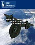 Clarence L. 'Kelly' Johnson: From Skunk Works to the Edge of Space (Titans of Fortune)