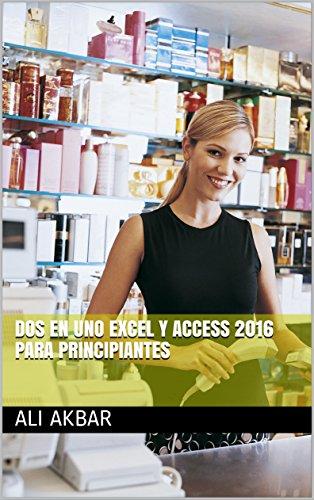 Dos en uno Excel y Access 2016 para Principiantes (2 in 1 excel & access spanish edition)