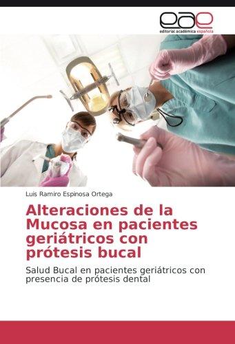 Alteraciones de la Mucosa en pacientes geriátricos con prótesis bucal: Salud Bucal en pacientes geriátricos con presencia de prótesis dental por Luis Ramiro Espinosa Ortega
