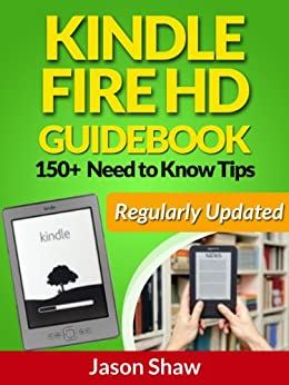 Kindle Fire HD Guide Book. 150+ Need to Know Tips (Regularly Updated) by [Shaw, Jason]