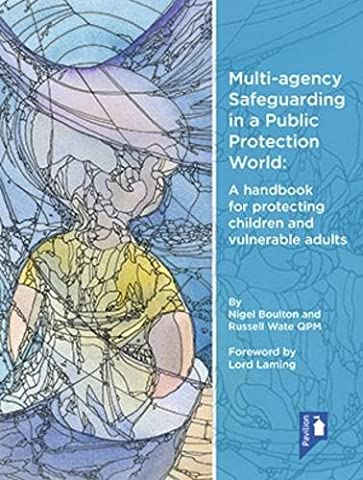 Multi-Agency Safeguarding in a Public Protection World 2015: A Handbook for Protecting Children and Vulnerable Adults