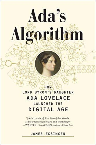 Ada's Algorithm: How Lord Byron's Daughter Ada Lovelace Launched the Digital Age 1st Edition by Essinger, James (2014) Gebundene Ausgabe