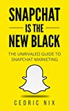 Snapchat Is the New Black: The Unrivaled Guide To Snapchat Marketing (Social Media Marketing, Internet Marketing)