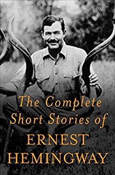 The Complete Short Stories Of Ernest Hemingway: The Finca Vigia Edition (English Edition) von [Hemingway, Ernest]
