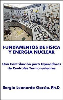 Fundamentos De Física Y Energía Nuclear: Una Contribución Para Operadores De Centrales Termonucleares por Sergio Leonardo García epub