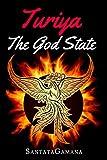#5: Turiya - The God State: Beyond Kundalini, Kriya Yoga & all Spirituality (Real Yoga Book 5)