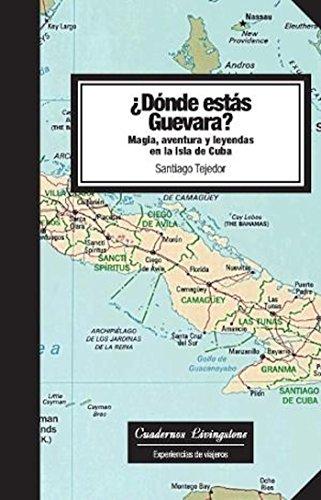 Dónde estás Guevara? Magia, aventura y leyendas en la isla de Cuba (niberta / Cuadernos Livingstone nº 7) por Santiago Tejedor Calvo