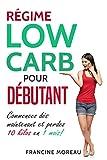 Régime Low Carb pour débutant: Commencez dès maintenant et perdez 10 kilos en 1...