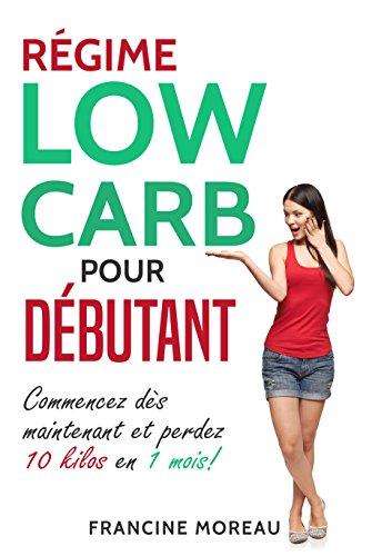 Couverture du livre Régime Low Carb pour débutant: Commencez dès maintenant et perdez 10 kilos en 1 mois!