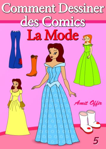Livre de Dessin: Comment Dessiner des Comics - La Mode (Apprendre Dessiner t. 5)