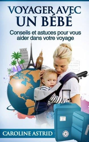 Voyager avec un bébé [Conseils et astuces pour vous aider dans votre voyage]