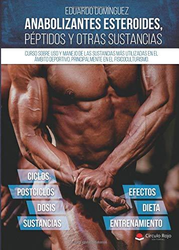 Anabolizantes esteroides, péptidos y otras sustancias. Curso sobre uso y manejo de las sustancias más utilizadas en el ámbito deportivo, principalmente el fisicoculturismo
