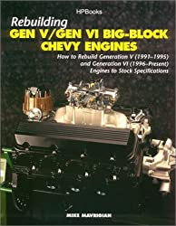 Rebuilding Gen V/Gen VI Big-Block Chevy Engines: How to Rebuild Generation V (1991-1995) and Generation VI (1996-Present) Engines to Stock Specificati