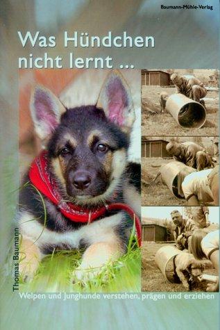 Was Hündchen nicht lernt...: Welpen und Junghunde verstehen, prägen und erziehen (Aktion Welpen)