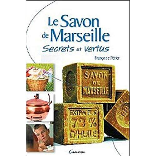 Le savon de Marseille - Secrets et vertus