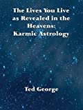 The Lives You Live as Revealed in the Heavens: Karmic Astrology