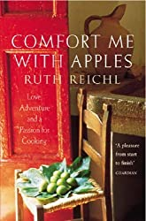 Comfort Me With Apples: Love, Adventure and a Passion for Cooking: A Journey Through Life, Love and Truffles by Reichl, Ruth (2003) Paperback