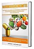 Nahrungsergänzungsmittel: Das Buch für eine ausgewogene Ernährung. Die besten Vitamine, Aminosäuren und Nährstoffe: Mehr Leistung und Energie. Gesundheit ... Fitness. Für Muskelaufbau und Stoffwechsel
