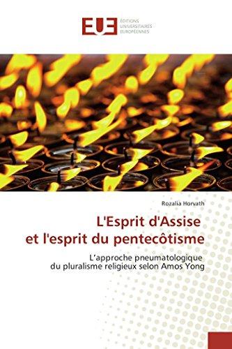 L'Esprit d'Assise et l'esprit du pentecôtisme: L'approche pneumatologique du pluralisme religieux selon Amos Yong (Omn.Univ.Europ.) par Rozalia Horvath