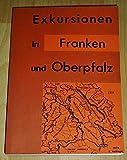 Exkursionen in Franken und Oberpfalz,Haßberge, Steigerwald, Frankenhöhe, Regnitzfurche und Obermain, Fränkische Alb und Nördlinger Ries, Frankenwald, Fichtelgebirge, Oberpfalz -