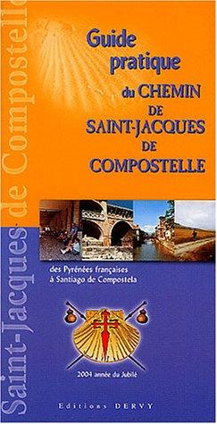 Guide pratique du Chemin de Saint-Jacques-de-Compostelle des Pyrénées françaises à Santiago de Compostela : A l'usage des pèlerins (à pied, à cheval, à vélo tout-terrain)