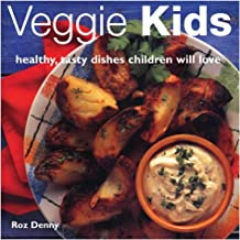 Veggie Kids: Healthy, Tasty Dishes Children Will Love