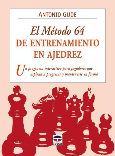 EL MÉTODO 64 DE ENTRENAMIENTO EN AJEDREZ (Ajedrez (tutor)) por Antonio Gude