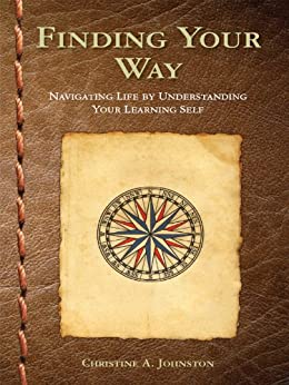 Finding Your Way: Navigating Life by Understanding Your Learning Self (English Edition) di [Johnston, Christine A.]