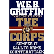 W.e.b. Griffin: 3 Complete Novels of the Corps in 1 Volume - Semper Fi / Call to Arms / Counterattack