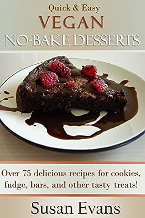 Quick & Easy Vegan No-Bake Desserts Cookbook: Over 75 delicious ...
