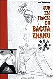 Sur les traces du Bagua Zhang - L'Art martial des huit trigrammes