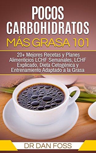 Pocos-Carbohidratos-Ms-Grasa-101-20-Mejores-Recetas-y-Planes-Alimenticios-LCHF-Semanales-LCHF-Explicado-Dieta-Cetognica-y-Entrenamiento-Adaptado-a-la-Grasa