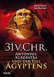 31 vor Christus: Antonius, Kleopatra und der Fall Ägyptens - Sam Moorhead, David Stuttard