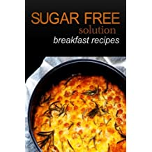 Sugar-Free Solution - Breakfast recipes by Sugar-Free Solution (2013-12-02)