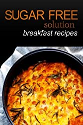 Sugar-Free Solution - Breakfast recipes by Sugar-Free Solution (2013-12-02)