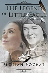 The Legend of Little Eagle: The heroic story of an 18 year old WWII fighter pilot (English Edition)