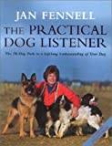 Cover of: The Practical Dog Listener: The 30-Day Path to a Lifelong Understanding of Your Dog | Jan Fennell