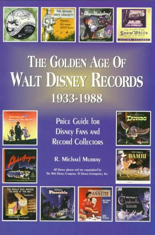 The Golden Age of Walt Disney Records 1933-1988: Murray's Collectors' Price Guide and Discography : Lps/45 Rpm/78 Rpm/Eps: Price Guide for Disney Fans and Record Collectors (Lps-78)