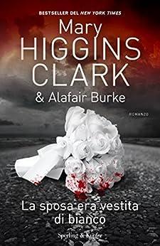La sposa era vestita di bianco di [Higgins Clark, Mary, Burke, Alafair]